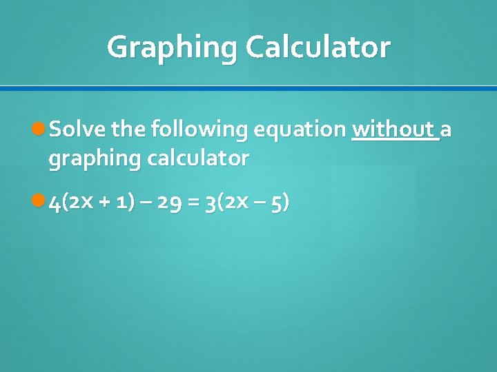 Graphing Calculator Solve the following equation without a graphing calculator 4(2 x + 1)
