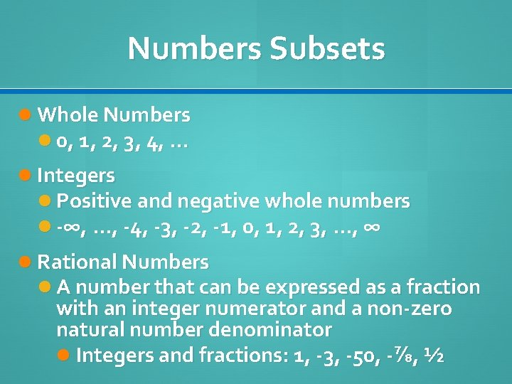 Numbers Subsets Whole Numbers 0, 1, 2, 3, 4, … Integers Positive and negative