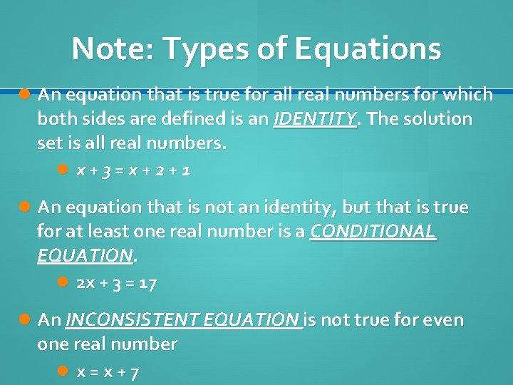 Note: Types of Equations An equation that is true for all real numbers for