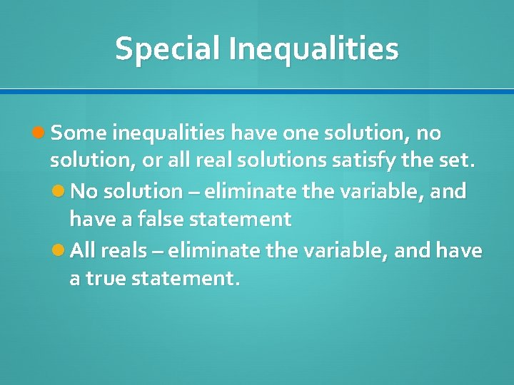 Special Inequalities Some inequalities have one solution, no solution, or all real solutions satisfy