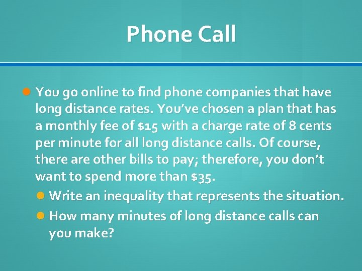 Phone Call You go online to find phone companies that have long distance rates.