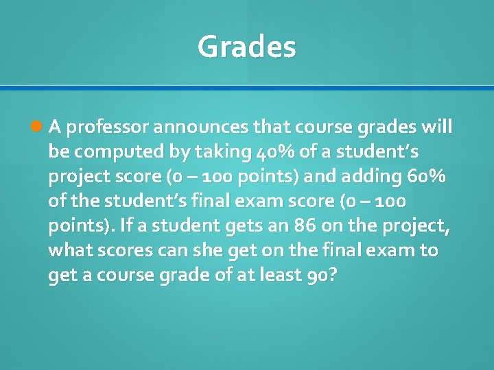 Grades A professor announces that course grades will be computed by taking 40% of
