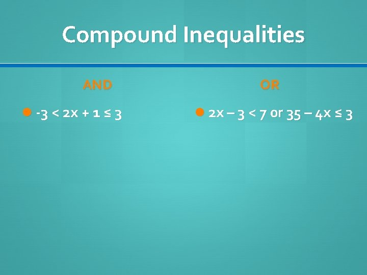 Compound Inequalities AND -3 < 2 x + 1 ≤ 3 OR 2 x