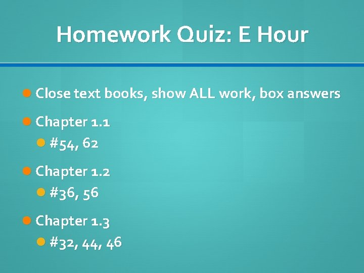 Homework Quiz: E Hour Close text books, show ALL work, box answers Chapter 1.