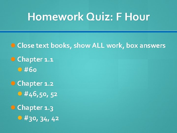 Homework Quiz: F Hour Close text books, show ALL work, box answers Chapter 1.
