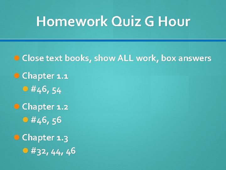 Homework Quiz G Hour Close text books, show ALL work, box answers Chapter 1.