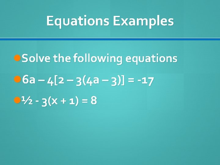 Equations Examples Solve the following equations 6 a – 4[2 – 3(4 a –