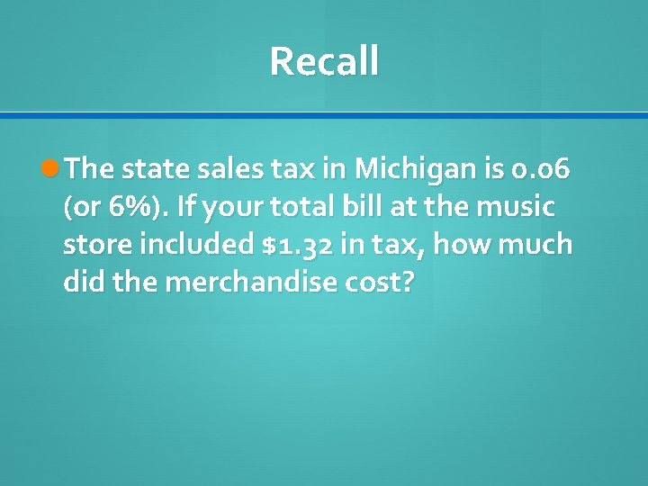 Recall The state sales tax in Michigan is 0. 06 (or 6%). If your