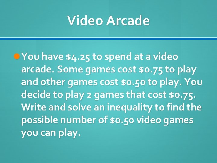 Video Arcade You have $4. 25 to spend at a video arcade. Some games
