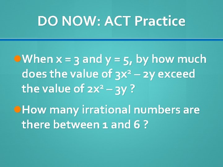 DO NOW: ACT Practice When x = 3 and y = 5, by how