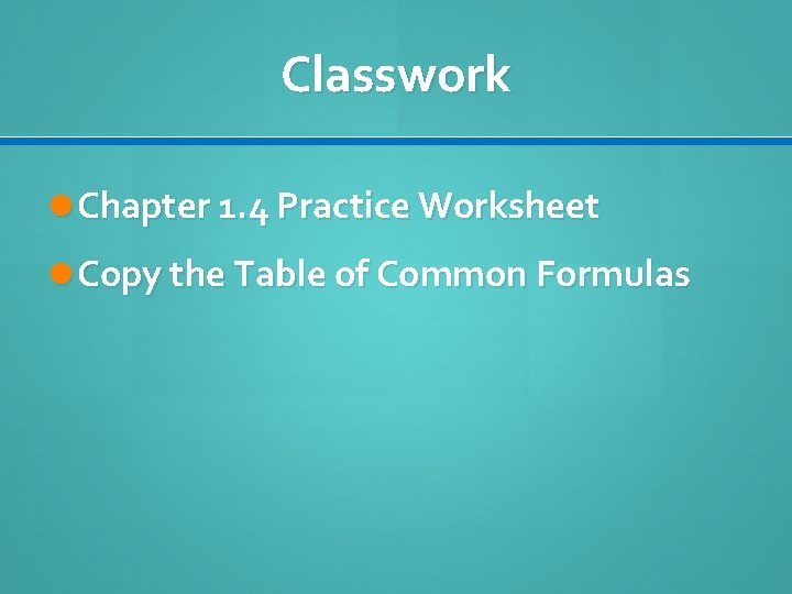 Classwork Chapter 1. 4 Practice Worksheet Copy the Table of Common Formulas