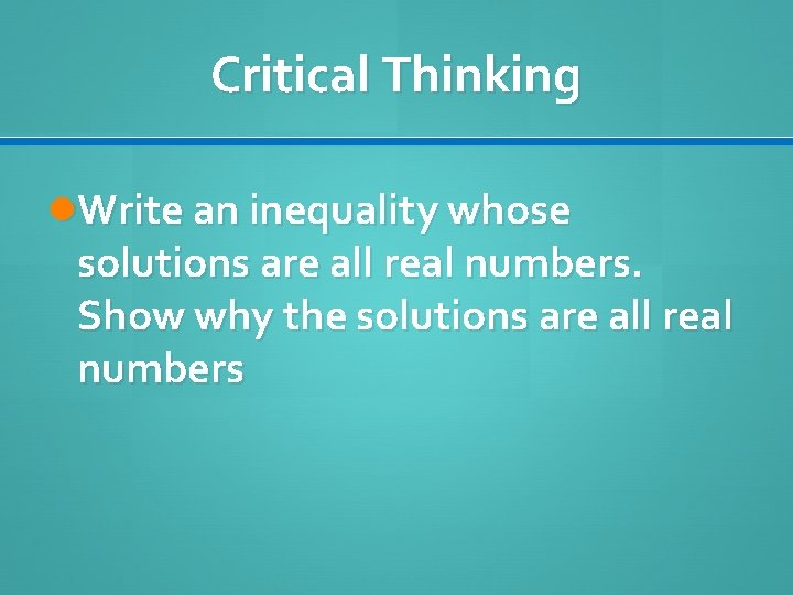 Critical Thinking Write an inequality whose solutions are all real numbers. Show why the
