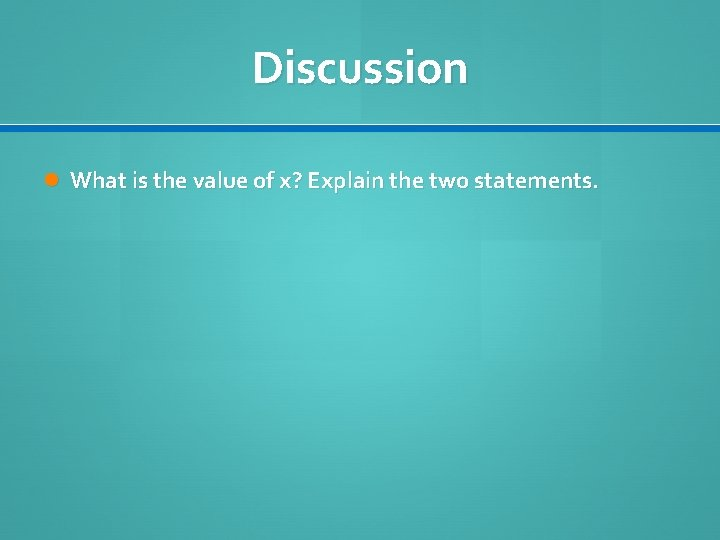 Discussion What is the value of x? Explain the two statements.