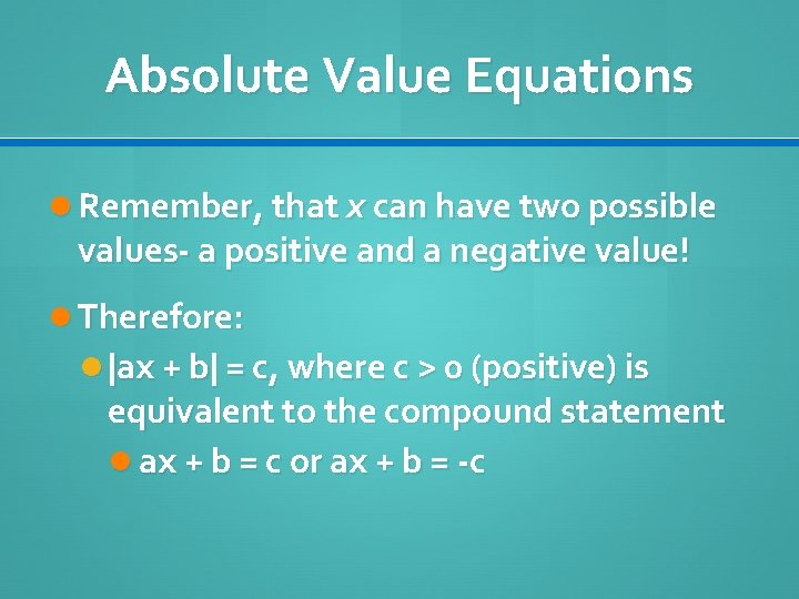Absolute Value Equations Remember, that x can have two possible values- a positive and