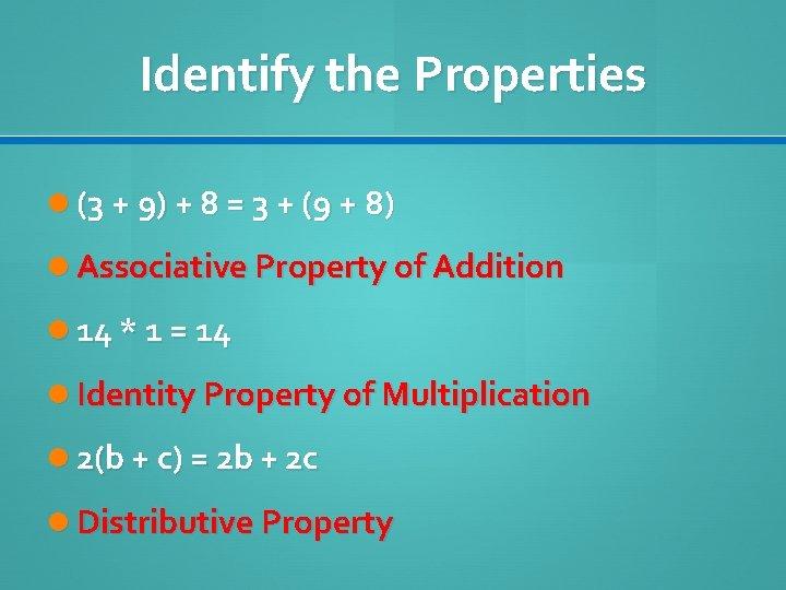 Identify the Properties (3 + 9) + 8 = 3 + (9 + 8)