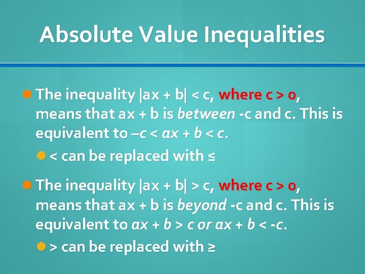 Absolute Value Inequalities The inequality  ax + b  < c, where c > 0,