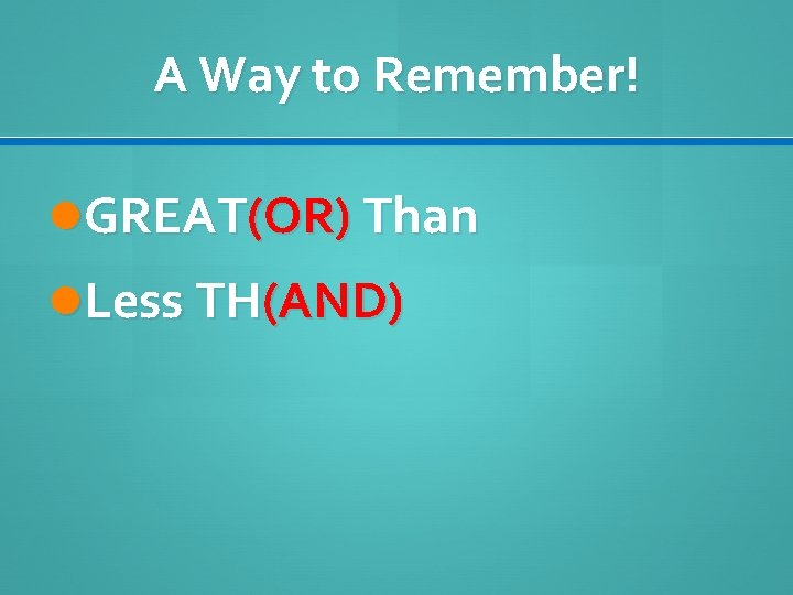 A Way to Remember! GREAT(OR) Than Less TH(AND)