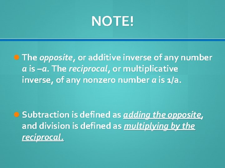 NOTE! The opposite, or additive inverse of any number a is –a. The reciprocal,