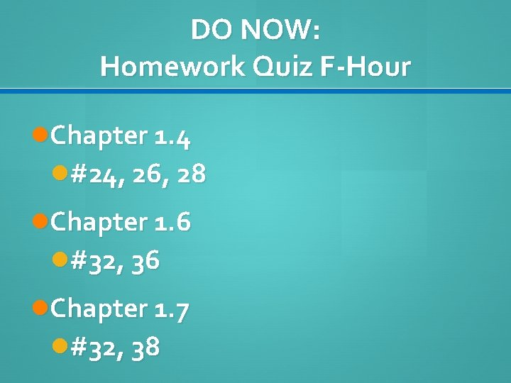DO NOW: Homework Quiz F-Hour Chapter 1. 4 #24, 26, 28 Chapter 1. 6