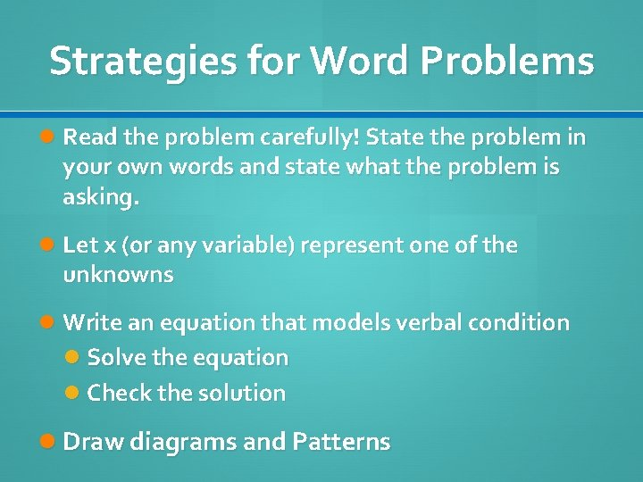 Strategies for Word Problems Read the problem carefully! State the problem in your own