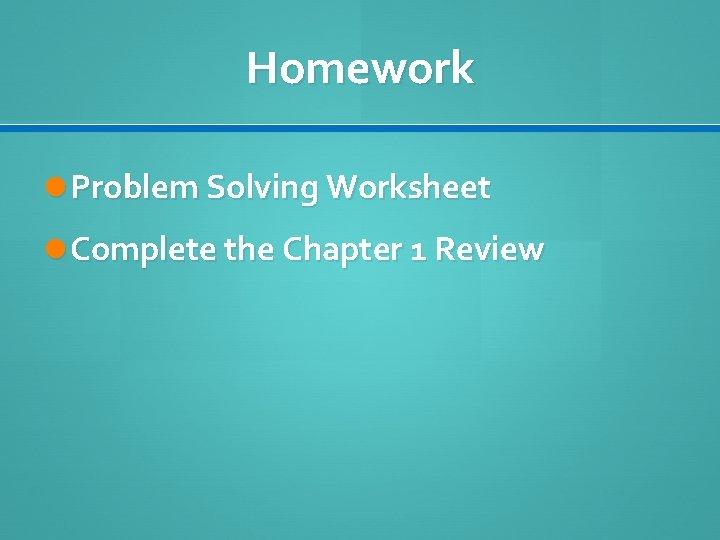 Homework Problem Solving Worksheet Complete the Chapter 1 Review