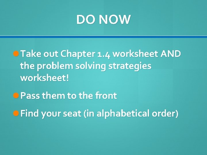 DO NOW Take out Chapter 1. 4 worksheet AND the problem solving strategies worksheet!