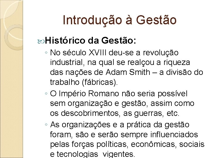 Introdução à Gestão Histórico da Gestão: ◦ No século XVIII deu-se a revolução industrial,