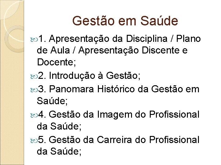 Gestão em Saúde 1. Apresentação da Disciplina / Plano de Aula / Apresentação Discente
