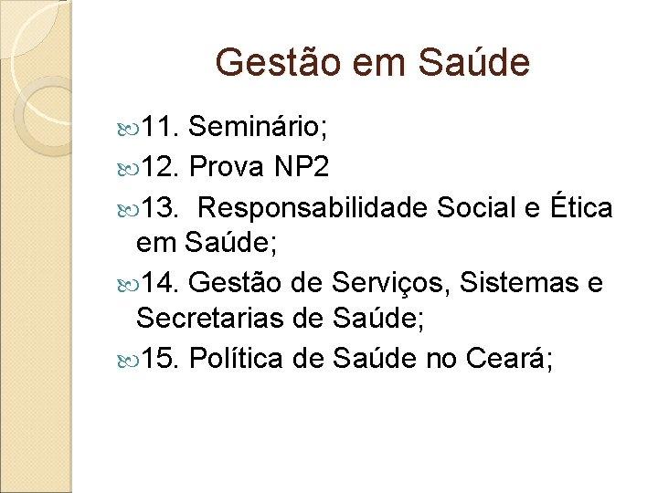 Gestão em Saúde 11. Seminário; 12. Prova NP 2 13. Responsabilidade Social e Ética