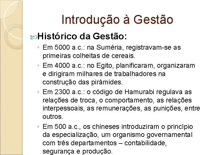 Introdução à Gestão Histórico da Gestão: ◦ Em 5000 a. c. : na Suméria,