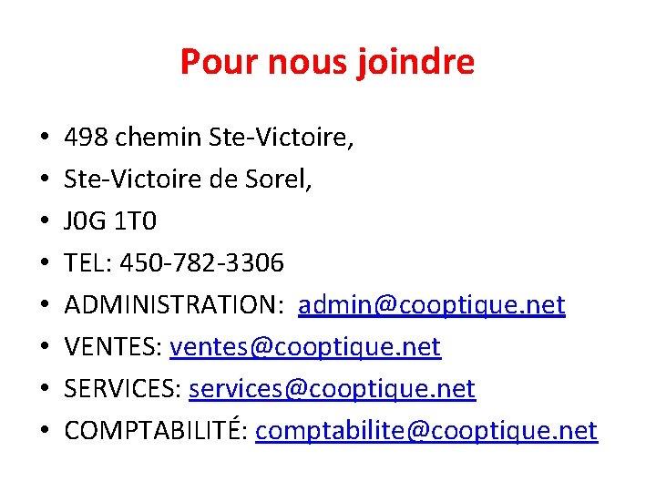 Pour nous joindre • • 498 chemin Ste-Victoire, Ste-Victoire de Sorel, J 0 G