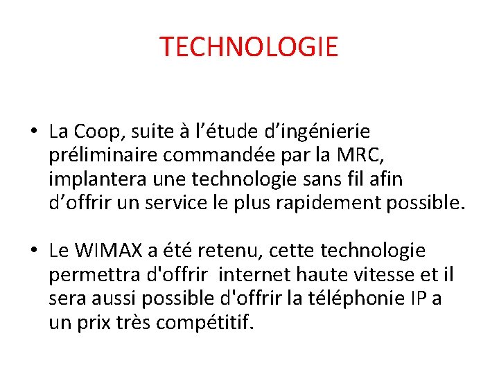 TECHNOLOGIE • La Coop, suite à l'étude d'ingénierie préliminaire commandée par la MRC, implantera