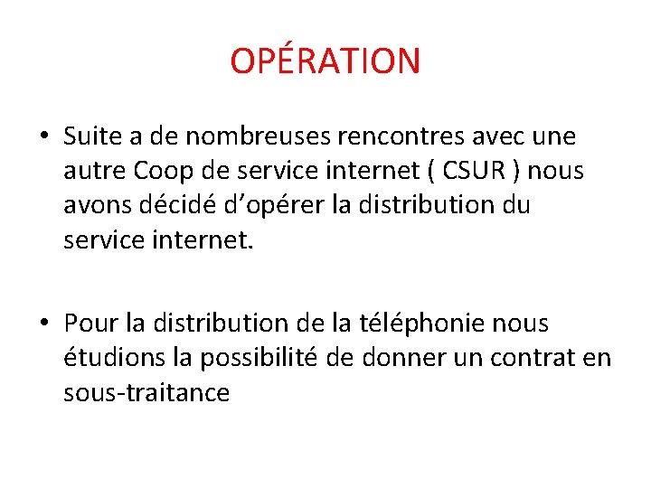 OPÉRATION • Suite a de nombreuses rencontres avec une autre Coop de service internet