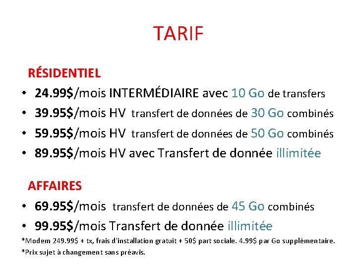 TARIF RÉSIDENTIEL • 24. 99$/mois INTERMÉDIAIRE avec 10 Go de transfers • 39. 95$/mois