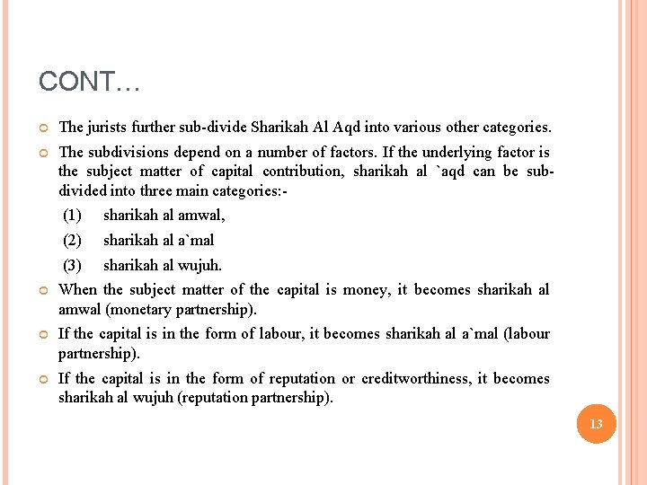 CONT… The jurists further sub-divide Sharikah Al Aqd into various other categories. The subdivisions