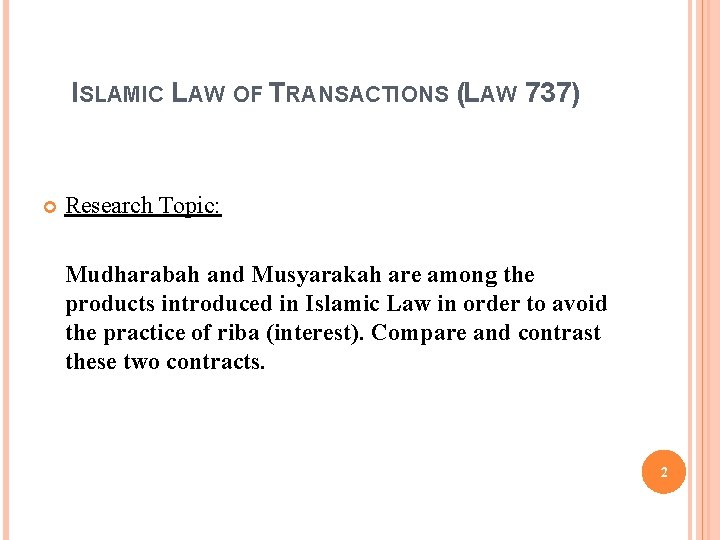 ISLAMIC LAW OF TRANSACTIONS (LAW 737) Research Topic: Mudharabah and Musyarakah are among the