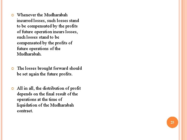 Whenever the Mudharabah incurred losses, such losses stand to be compensated by the