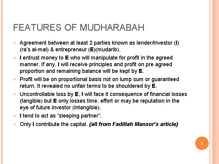 FEATURES OF MUDHARABAH ü Agreement between at least 2 parties known as lender/investor (I)