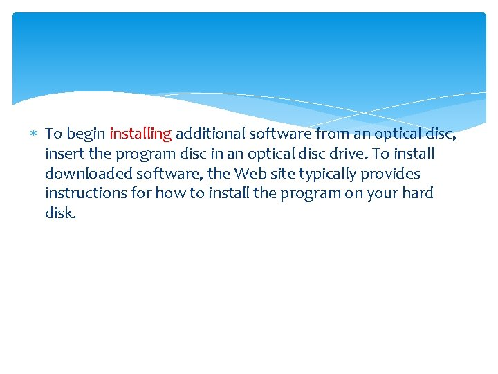 To begin installing additional software from an optical disc, insert the program disc