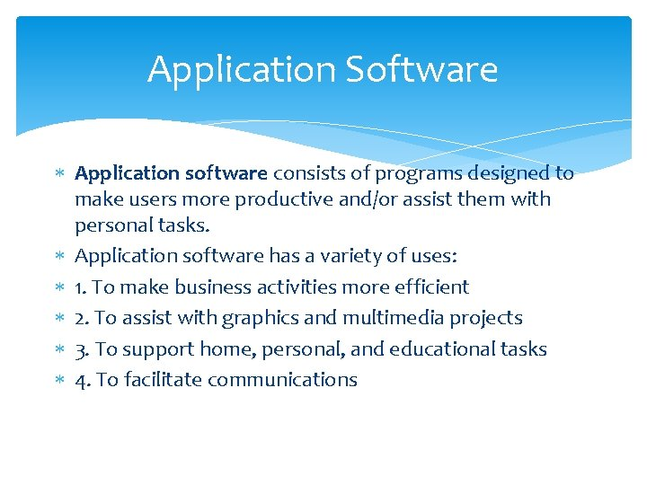 Application Software Application software consists of programs designed to make users more productive and/or