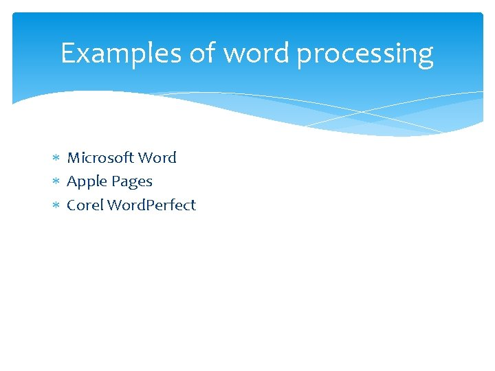 Examples of word processing Microsoft Word Apple Pages Corel Word. Perfect