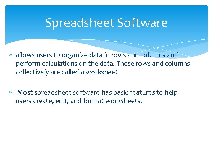 Spreadsheet Software allows users to organize data in rows and columns and perform calculations