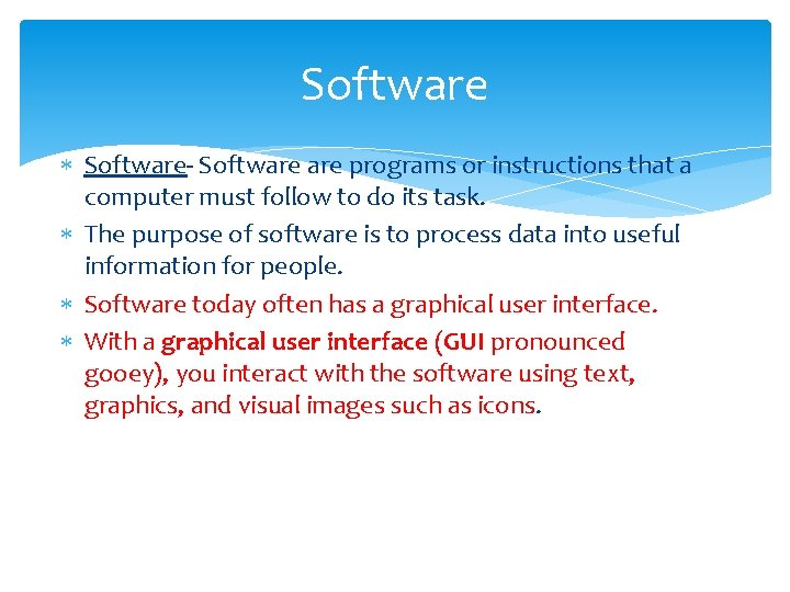 Software Software- Software programs or instructions that a computer must follow to do its