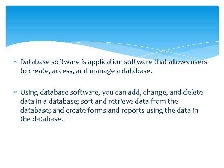 Database software is application software that allows users to create, access, and manage