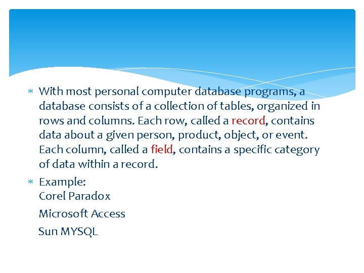 With most personal computer database programs, a database consists of a collection of