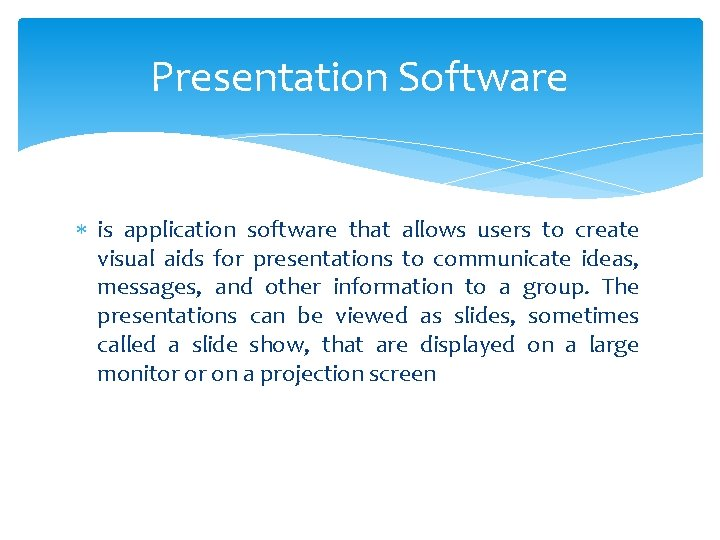 Presentation Software is application software that allows users to create visual aids for presentations
