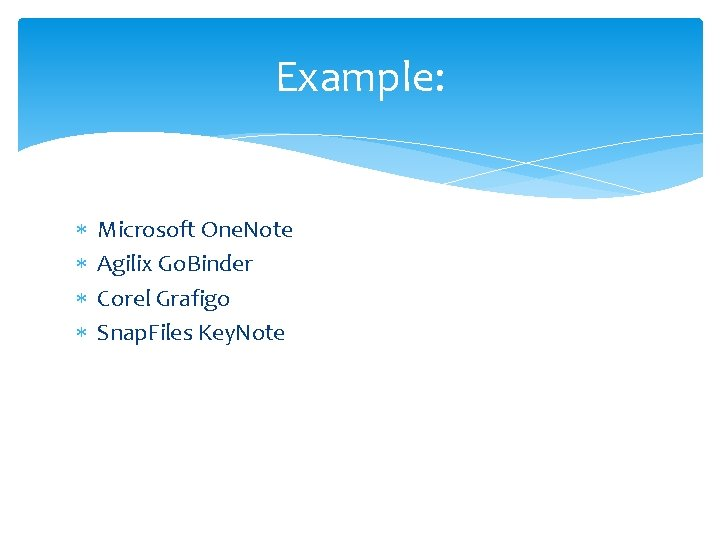 Example: Microsoft One. Note Agilix Go. Binder Corel Grafigo Snap. Files Key. Note