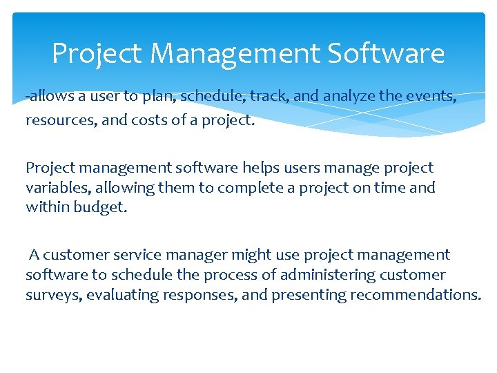 Project Management Software -allows a user to plan, schedule, track, and analyze the events,