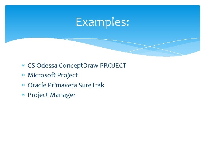Examples: CS Odessa Concept. Draw PROJECT Microsoft Project Oracle Primavera Sure. Trak Project Manager