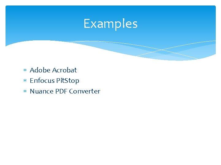 Examples Adobe Acrobat Enfocus Pit. Stop Nuance PDF Converter
